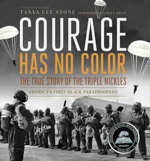 Courage Has No Color,  The True Story of the Triple Nickles America?s First Black Paratroopers