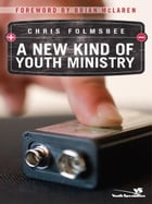 A New Kind of Youth Ministry by Chris Folmsbee