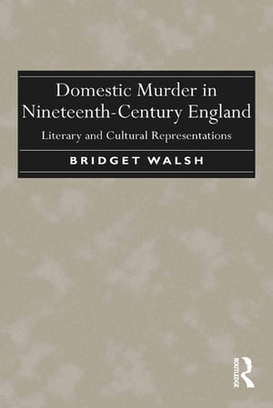 Domestic Murder in Nineteenth-Century England Literary and Cultural Representations
