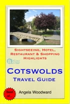 Cotswolds, UK Travel Guide - Sightseeing, Hotel, Restaurant & Shopping Highlights (Illustrated) by Angela Woodward