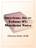 The Satyricon, Volume 7 (Marchena Notes) by 20-66 Petronius Arbiter