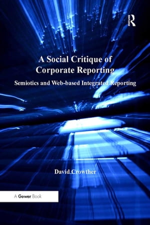 A Social Critique of Corporate Reporting Semiotics and Web-based Integrated Reporting