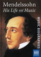 Mendelssohn: His Life and Music by Neil Wenborn