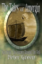 The Tales Of Amergin, Sea Druid: The Journey Beyond The Veil by Peter Green