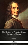 The History of Peter the Great, Emperor of Russia by Voltaire - Delphi Classics (Illustrated) 5e9347a6-27d1-407f-9262-a9a967167f3f