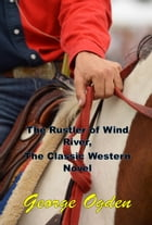 The Rustler of Wind River, The Classic Western Novel by George Ogden