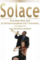Solace Pure Sheet Music Duet for Baritone Saxophone and F Instrument, Arranged by Lars Christian Lundholm by Pure Sheet Music