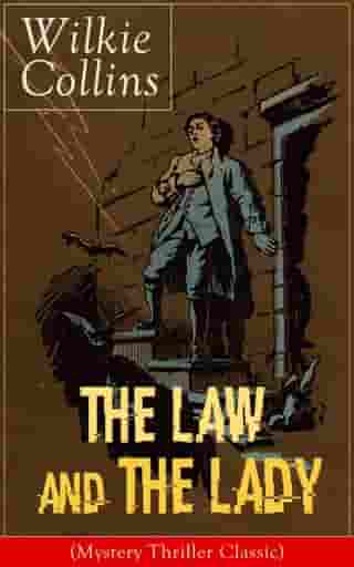 The Law and The Lady (Mystery Thriller Classic): Detective Story from the prolific English writer, best known for The Woman in White, No Name, Armada by Wilkie Collins