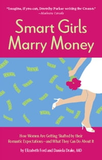 Smart Girls Marry Money: How Women Have Been Duped Into the Romantic Dream--And How They're Paying…