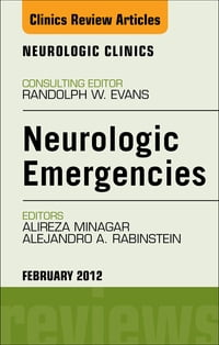 Neurologic Emergencies, An Issue of Neurologic Clinics - E-Book