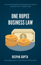One Rupee Business Law: The Value Of 1 Rupee by Deepak gupta