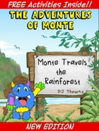 The Adventures of Monte: Monte Travels the Rainforest by D.J. Thomas