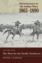Eyewitnesses to the Indian Wars: 1865-1890: The Wars for the Pacific Northwest by Peter Cozzens