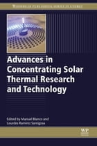 Advances in Concentrating Solar Thermal Research and Technology by Manuel Blanco