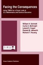 Facing the Consequences: Using TIMSS for a Closer Look at U.S. Mathematics and Science Education by W.H. Schmidt