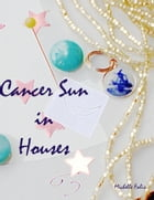 Cancer Sun in Houses by Michelle Falis