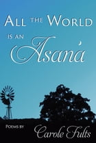 All the World is an Asana by Carole Fults