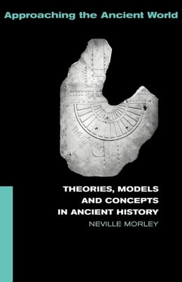 Book Theories, Models and Concepts in Ancient History by Morley, Neville