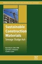 Sustainable Construction Materials: Sewage Sludge Ash by Ravindra K. Dhir OBE