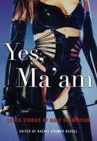 Yes, Ma'am: Erotic Stories of Male Submission by Rachel Kramer Bussel