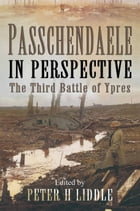 Passchendaele in Perspective: The Third Battle of Ypres by Peter Liddle