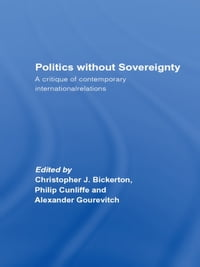 Politics Without Sovereignty: A Critique of Contemporary International Relations