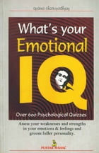 What's your Emotional I.Q.: Assess your weaknesses and strengths in your emotions & feelings and groom fuller personality by Aparna Chattopadhyay