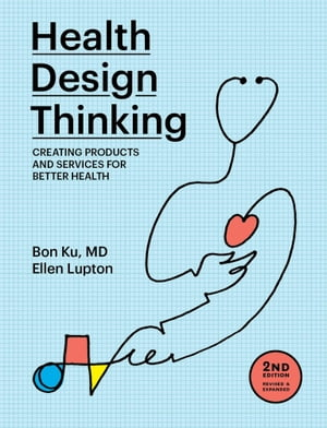 Health Design Thinking, second edition: Creating Products and Services for Better Health