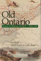 Old Ontario: Essays in Honour of J M S Careless