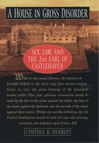 A House in Gross Disorder: Sex, Law, and the 2nd Earl of Castlehaven by Cynthia B. Herrup