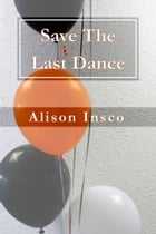 Save The Last Dance by Alison Insco