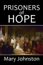 Prisoners of Hope: A Tale of Colonial Virginia by Mary Johnston