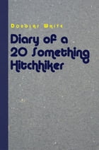 Diary of a 20 Something Hitchhiker by Douglas White