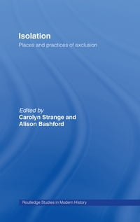Isolation: Places and Practices of Exclusion