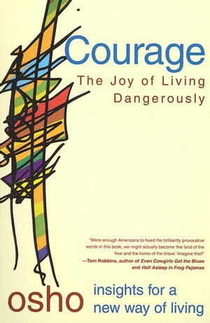 Courage The Joy of Living Dangerously