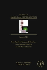 Advances in Imaging and Electron Physics: Time Resolved Electron Diffraction: For Chemistry…