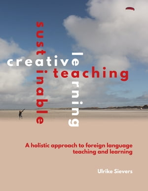 Creative Teaching, Sustainable Learning: A holistic approach to foreign language teaching and learning
