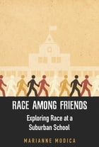 Race among Friends: Exploring Race at a Suburban School by Marianne Modica