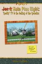"""Jon & Kate Plus Eight: """"Reality"""" TV & the Selling of the Gosselins by Polly Kahl"""