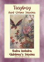 TINYBOY AND OTHER STORIES – Children's Fairy Adventures at the Bottom of the Garden: Baba Indaba Children's Stories Issue 234 by Anon E. Mouse