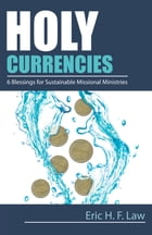 Holy Currencies: Six Blessings for Sustainable Missional Ministries by Eric H. F. Law