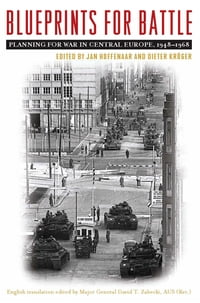 Blueprints for Battle: Planning for War in Central Europe, 1948-1968
