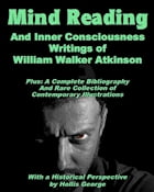 Mind Reading And Inner Consciousness Writings Of William Walk Atkinson by Hollis George