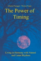 The Power of Timing: Living in Harmony with Natural and Lunar Rhythms by Johanna Paungger
