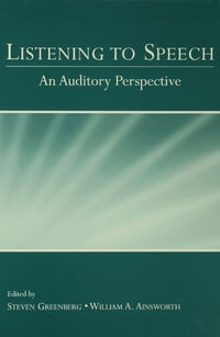 Listening to Speech: An Auditory Perspective