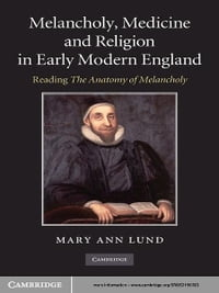 Melancholy, Medicine and Religion in Early Modern England: Reading 'The Anatomy of Melancholy'