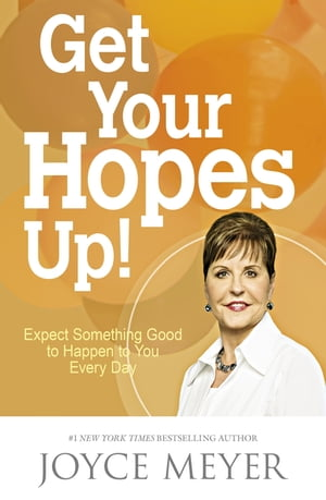Get Your Hopes Up! Expect Something Good to Happen to You Every Day