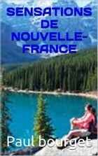 sensations de nouvelle-france by paul bourget