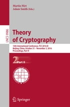 Theory of Cryptography: 14th International Conference, TCC 2016-B, Beijing, China, October 31-November 3, 2016, Proceedings, by Martin Hirt