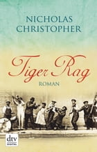 Tiger Rag: Roman by Nicholas Christopher